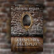 respuesta del espejo timothy keller