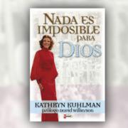 kathryn kuhlman nada es imposible para dios