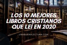 los 10 mejores libros cristianos que leí en 2020